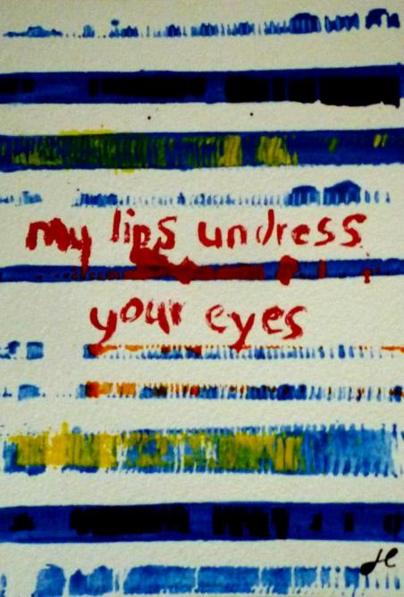 my lips undress your eyes